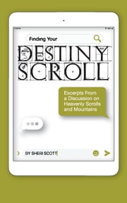 Finding Your Destiny Scroll: - Excerpts From a Discussion on Heavenly Scrolls and Mountains ebook by Sheri Scott, Karalyn Kohan