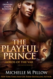 The Playful Prince: Cat-Shifter Romance - Lords of the Var (A Dragon Lords Story), #2 ebook by Michelle M. Pillow