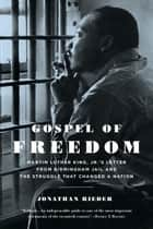 Gospel of Freedom - Martin Luther King, Jr.�s Letter from Birmingham Jail and the Struggle That Changed a Nation ebook by Jonathan Rieder