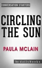 Conversations on Circling the Sun: A Novel by Paula McLain ebook by Daily Books