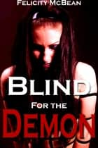 Blind for the Demon ebook by Felicity McBean