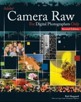 Adobe Camera Raw for Digital Photographers Only ebook by Rob Sheppard