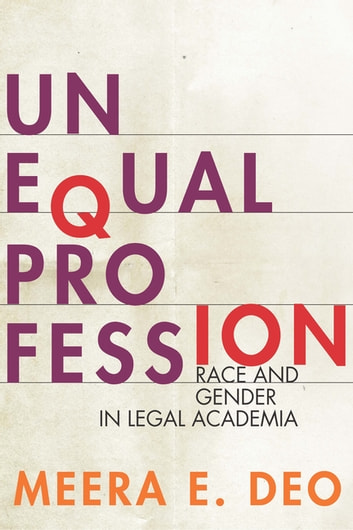 Unequal Profession - Race and Gender in Legal Academia ebook by Meera E. Deo