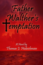 Father Walther's Temptation ebook by Thomas J. Hubschman