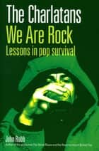 The Charlatans We Are Rock ebook by John Robb