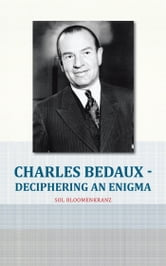 Charles Bedaux - Deciphering an Enigma ebook by Sol Bloomenkranz