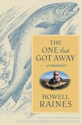 The One that Got Away - A Memoir ebook by Howell Raines