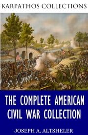 The Complete American Civil War Collection ebook by Joseph A. Altsheler