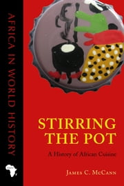 Stirring the Pot - A History of African Cuisine ebook by James C. McCann