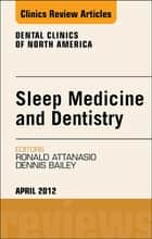 Sleep Medicine and Dentistry, An Issue of Dental Clinics ebook by Ronald D. Attanasio,Dennis R. Bailey