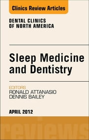Sleep Medicine and Dentistry, An Issue of Dental Clinics - E-Book ebook by Ronald D. Attanasio, DDS, Dennis R. Bailey,...