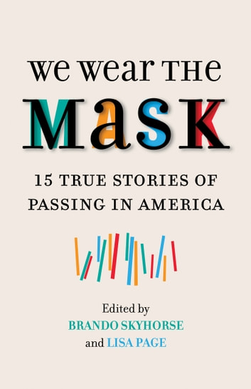 We Wear the Mask - 15 True Stories of Passing in America ebook by
