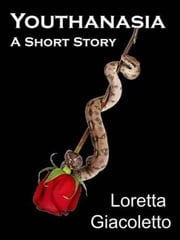 Youthanasia: A Short Story ebook by Loretta Giacoletto