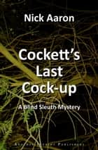 Cockett's Last Cock-up (The Blind Sleuth Mysteries Book 7) ebook by Nick Aaron