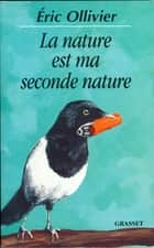 La nature est ma seconde nature ebook by Eric Ollivier