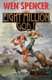 Eight Million Gods ebook by Wen Spencer