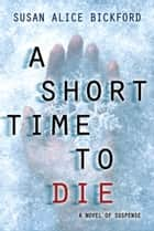 A Short Time to Die ebook by Susan Bickford