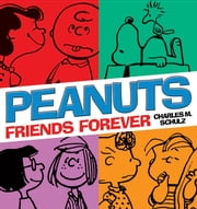 Peanuts: Friends Forever ebook by Charles M Schulz