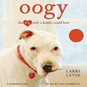 Oogy - The Dog Only a Family Could Love audiobook by Larry Levin