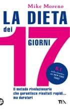 La dieta dei 17 giorni ebook by Mike  Moreno