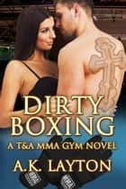 Dirty Boxing ebook by A.K. Layton