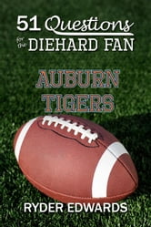 51 Questions for the Diehard Fan: Auburn Tigers ebook by Ryder Edwards