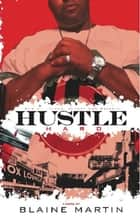 Hustle Hard ebook by Martin Blaine,Anthony Whyte