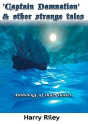 Captain Damnation and other strange tales - Anthology of short stories ebook by Riley, Harry