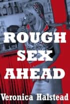 Rough Sex Ahead: Five Very Rough Sex Shorts ebook by Veronica Halstead