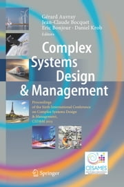 Complex Systems Design & Management - Proceedings of the Sixth International Conference on Complex Systems Design & Management, CSD&M 2015 ebook by Gérard Auvray,Jean-Claude Bocquet,Eric Bonjour,Daniel Krob