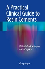 A Practical Clinical Guide to Resin Cements ebook by Michelle Sunico-Segarra,Armin Segarra