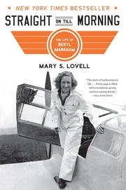 Straight on Till Morning: The Life of Beryl Markham ebook by Mary S. Lovell