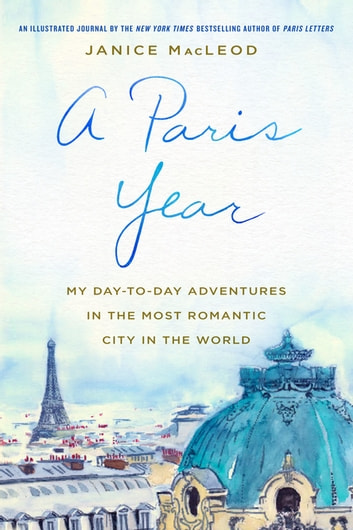 A Paris Year - My Day-to-Day Adventures in the Most Romantic City in the World ebook by Janice MacLeod