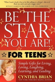 Be the Star You Are! for Teens - Simple Gifts for Living, Loving, Laughing, Learning, and Leading ebook by Cynthia Brian