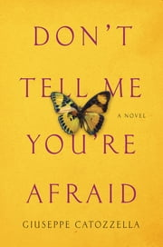 Don't Tell Me You're Afraid - A Novel ebook by Giuseppe Catozzella,Anne Milano Appel