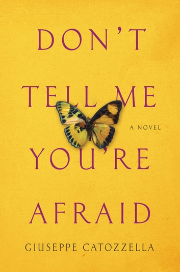 Don't Tell Me You're Afraid - A Novel ebook by Giuseppe Catozzella
