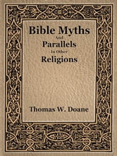 Bible Myths and Their Parallels in Other Religions ebook by Doane, T.W.
