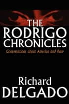 The Rodrigo Chronicles - Conversations About America and Race ebook by Richard Delgado