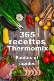 Thermomix ® : 365 recettes Thermomix faciles, rapides, pour toutes les occasions ebook by Collectif