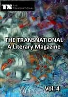 The Transnational Vol. 4 - A bilingual Literary Magazine ebook by Weam Namou, Sarah Katharina Kayß, Christian Knieps,...