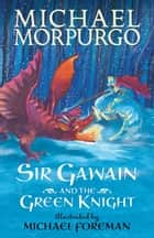 Sir Gawain and the Green Knight ebook by Michael Foreman, Sir Michael Morpurgo