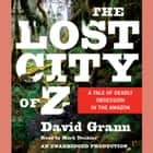 The Lost City of Z - A Tale of Deadly Obsession in the Amazon audiobook by David Grann, Mark Deakins