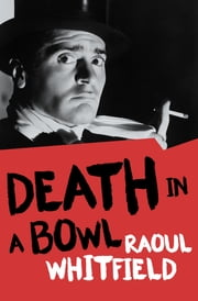 Death in a Bowl ebook by Raoul Whitfield, Boris Dralyuk
