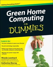 Green Home Computing For Dummies ebook by Woody Leonhard,Katherine Murray