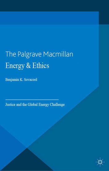 Energy and Ethics - Justice and the Global Energy Challenge ebook by B. Sovacool