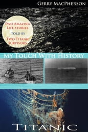Titanic: My Touch With History ebook by Gerry MacPherson