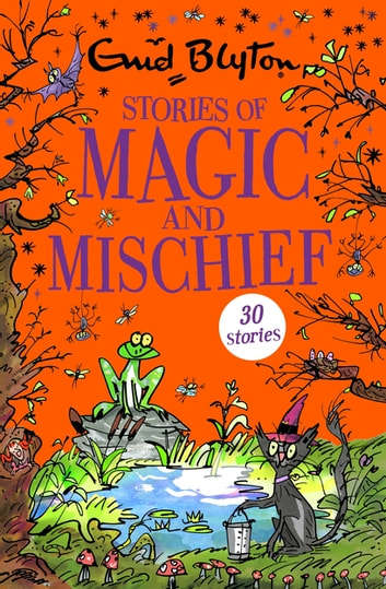 Stories of Magic and Mischief - Contains 30 classic tales ebook by Enid Blyton