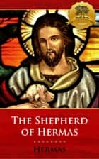 The Shepherd of Hermas ebook by Hermas, Unknown, Wyatt North