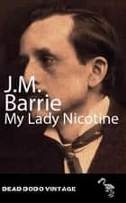 My Lady Nicotine ebook by J M Barrie