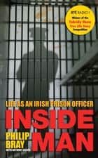 Inside Man: Life As An Irish Prison Officer ebook by Philip Bray
